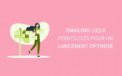 Emailing : les 8 points clés pour un lancement réussi !