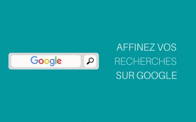 Affinez vos recherches sur Google