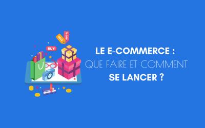Le E-commerce, que faire et comment se lancer ?